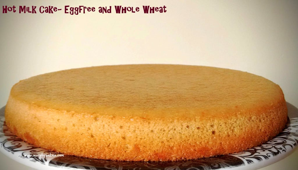 Hot Milk Cake- Eggfree and Whole Wheat